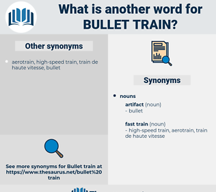 bullet train, synonym bullet train, another word for bullet train, words like bullet train, thesaurus bullet train