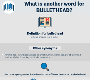 bullethead, synonym bullethead, another word for bullethead, words like bullethead, thesaurus bullethead