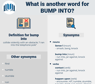 bump into, synonym bump into, another word for bump into, words like bump into, thesaurus bump into