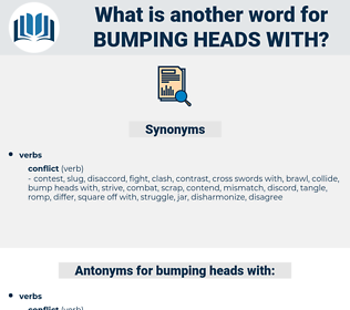 bumping heads with, synonym bumping heads with, another word for bumping heads with, words like bumping heads with, thesaurus bumping heads with