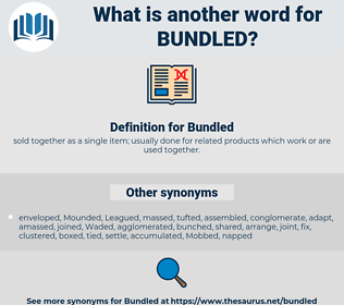 Bundled, synonym Bundled, another word for Bundled, words like Bundled, thesaurus Bundled
