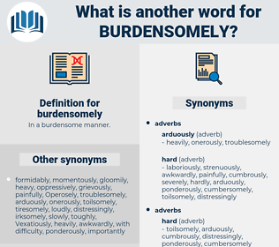 burdensomely, synonym burdensomely, another word for burdensomely, words like burdensomely, thesaurus burdensomely