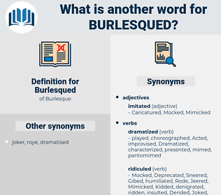 Burlesqued, synonym Burlesqued, another word for Burlesqued, words like Burlesqued, thesaurus Burlesqued