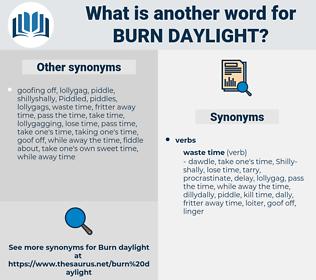 burn daylight, synonym burn daylight, another word for burn daylight, words like burn daylight, thesaurus burn daylight