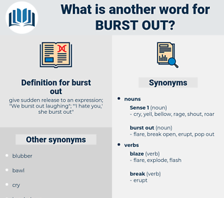 burst out, synonym burst out, another word for burst out, words like burst out, thesaurus burst out