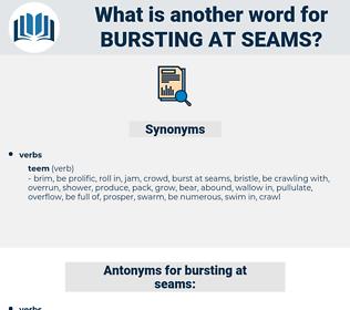 bursting at seams, synonym bursting at seams, another word for bursting at seams, words like bursting at seams, thesaurus bursting at seams