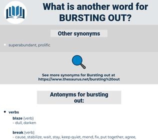 bursting out, synonym bursting out, another word for bursting out, words like bursting out, thesaurus bursting out
