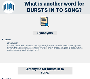 bursts in to song, synonym bursts in to song, another word for bursts in to song, words like bursts in to song, thesaurus bursts in to song