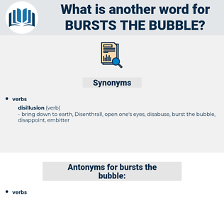 bursts the bubble, synonym bursts the bubble, another word for bursts the bubble, words like bursts the bubble, thesaurus bursts the bubble