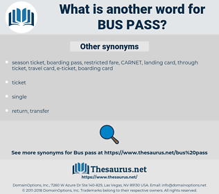 bus pass, synonym bus pass, another word for bus pass, words like bus pass, thesaurus bus pass