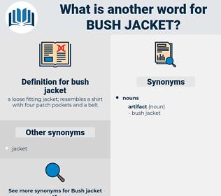 bush jacket, synonym bush jacket, another word for bush jacket, words like bush jacket, thesaurus bush jacket