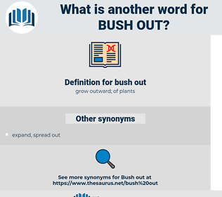 bush out, synonym bush out, another word for bush out, words like bush out, thesaurus bush out