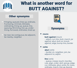 butt against, synonym butt against, another word for butt against, words like butt against, thesaurus butt against