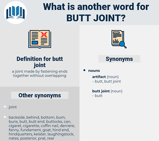 butt joint, synonym butt joint, another word for butt joint, words like butt joint, thesaurus butt joint