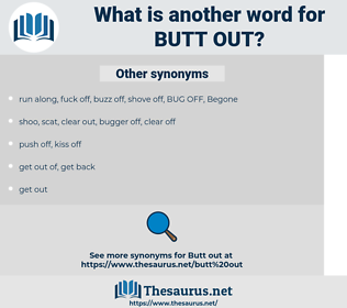 butt out, synonym butt out, another word for butt out, words like butt out, thesaurus butt out