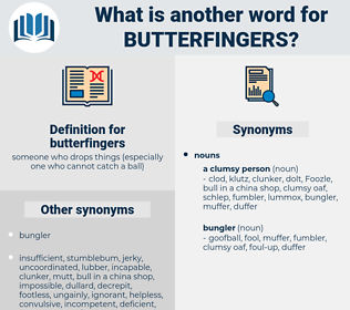 butterfingers, synonym butterfingers, another word for butterfingers, words like butterfingers, thesaurus butterfingers