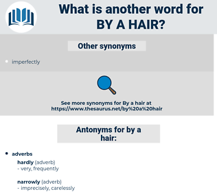 by a hair, synonym by a hair, another word for by a hair, words like by a hair, thesaurus by a hair