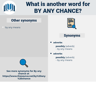 by any chance, synonym by any chance, another word for by any chance, words like by any chance, thesaurus by any chance