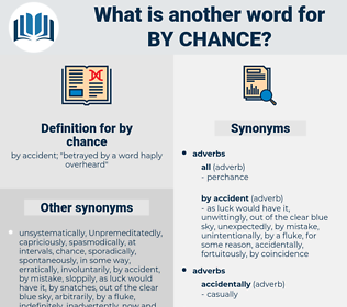 by chance, synonym by chance, another word for by chance, words like by chance, thesaurus by chance