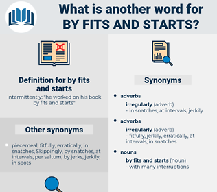 by fits and starts, synonym by fits and starts, another word for by fits and starts, words like by fits and starts, thesaurus by fits and starts