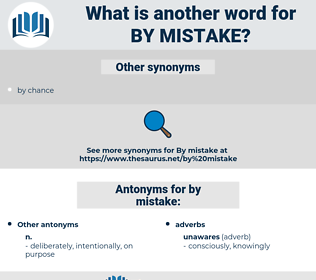 by mistake, synonym by mistake, another word for by mistake, words like by mistake, thesaurus by mistake