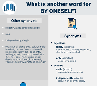 by oneself, synonym by oneself, another word for by oneself, words like by oneself, thesaurus by oneself