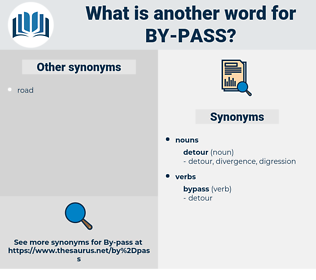 By-pass, synonym By-pass, another word for By-pass, words like By-pass, thesaurus By-pass