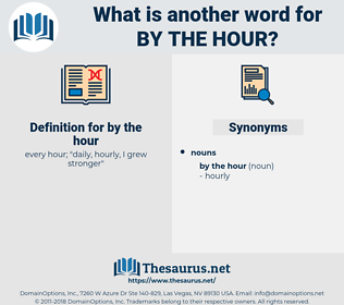 by the hour, synonym by the hour, another word for by the hour, words like by the hour, thesaurus by the hour