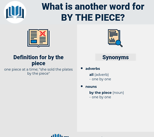 by the piece, synonym by the piece, another word for by the piece, words like by the piece, thesaurus by the piece
