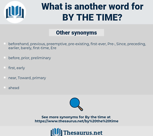 by the time, synonym by the time, another word for by the time, words like by the time, thesaurus by the time