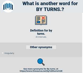 by turns, synonym by turns, another word for by turns, words like by turns, thesaurus by turns