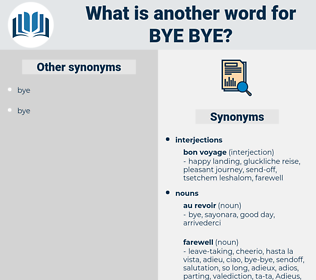 bye-bye, synonym bye-bye, another word for bye-bye, words like bye-bye, thesaurus bye-bye