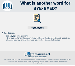 bye-byed, synonym bye-byed, another word for bye-byed, words like bye-byed, thesaurus bye-byed