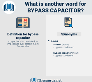 bypass capacitor, synonym bypass capacitor, another word for bypass capacitor, words like bypass capacitor, thesaurus bypass capacitor