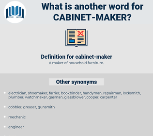 cabinet-maker, synonym cabinet-maker, another word for cabinet-maker, words like cabinet-maker, thesaurus cabinet-maker