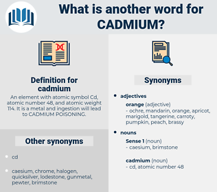 cadmium, synonym cadmium, another word for cadmium, words like cadmium, thesaurus cadmium