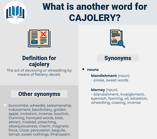 cajolery, synonym cajolery, another word for cajolery, words like cajolery, thesaurus cajolery