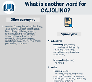 Cajoling, synonym Cajoling, another word for Cajoling, words like Cajoling, thesaurus Cajoling