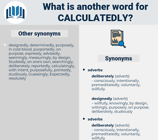calculatedly, synonym calculatedly, another word for calculatedly, words like calculatedly, thesaurus calculatedly