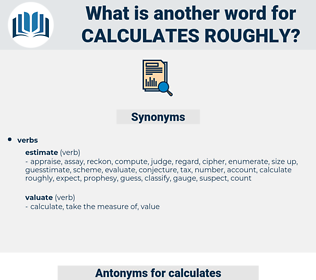 calculates roughly, synonym calculates roughly, another word for calculates roughly, words like calculates roughly, thesaurus calculates roughly
