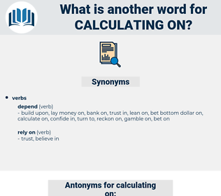 calculating on, synonym calculating on, another word for calculating on, words like calculating on, thesaurus calculating on