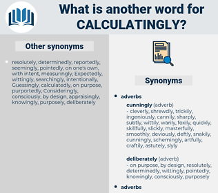 calculatingly, synonym calculatingly, another word for calculatingly, words like calculatingly, thesaurus calculatingly