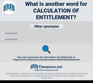 calculation of entitlement, synonym calculation of entitlement, another word for calculation of entitlement, words like calculation of entitlement, thesaurus calculation of entitlement
