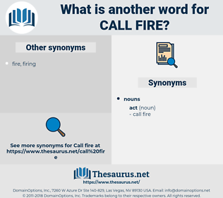 call fire, synonym call fire, another word for call fire, words like call fire, thesaurus call fire