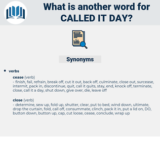 called it day, synonym called it day, another word for called it day, words like called it day, thesaurus called it day