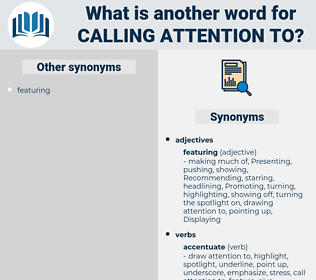calling attention to, synonym calling attention to, another word for calling attention to, words like calling attention to, thesaurus calling attention to