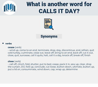 calls it day, synonym calls it day, another word for calls it day, words like calls it day, thesaurus calls it day