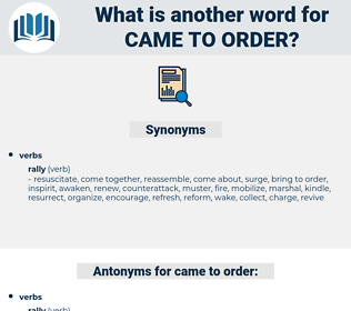 came to order, synonym came to order, another word for came to order, words like came to order, thesaurus came to order