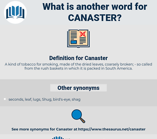 Canaster, synonym Canaster, another word for Canaster, words like Canaster, thesaurus Canaster