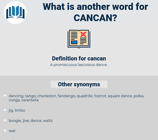 cancan, synonym cancan, another word for cancan, words like cancan, thesaurus cancan